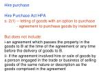 Hire purchase  Hire Purchase Act HPA s. 2(1) – letting of goods with an option to purchase