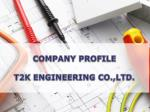 COMPANY PROFILE T2K ENGINEERING CO.,LTD.