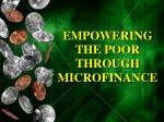 EMPOWERING THE POOR THROUGH MICROFINANCE