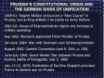 PRUSSIA'S CONSTITUTIONAL CRISIS AND THE GERMAN WARS OF UNIFICATION