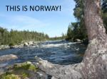 THIS IS NORWAY!