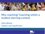 Why coaching? Coaching within a student learning context   Cathy Beesey Student Learning Division