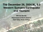 The December 26, 2004 M w 9.0 Western Sumatra Earthquake and Tsunami