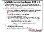 Multiple Instruction Issue: CPI < 1