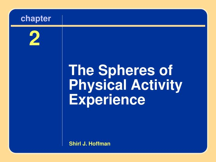 chapter 2 the spheres of physical activity experience n.
