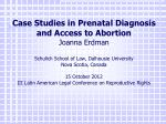 Case Studies in Prenatal Diagnosis and Access to Abortion Joanna Erdman