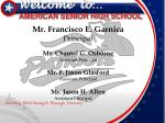 Welcome  to… AMERICAN SENIOR HIGH SCHOOL