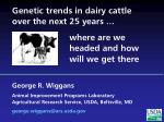 Genetic trends in dairy cattle over the next 25 years … where are we headed and how