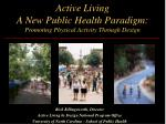 Active Living A New Public Health Paradigm: Promoting Physical Activity Through Design