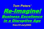 Tom Peters'   Re-Ima g ine! Business Excellence in a Disru p tive A g e Kiev/01July2005