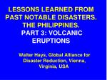 LESSONS LEARNED FROM PAST NOTABLE DISASTERS. THE PHILIPPINES. PART 3: VOLCANIC ERUPTIONS