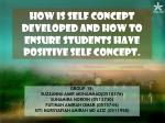 HOW IS SELF CONCEPT DEVELOPED AND HOW TO ENSURE STUDENTS HAVE POSITIVE SELF CONCEPT.