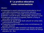 8° La pratica educativa                        come conversazione