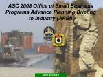ASC 2008 Office of Small Business Programs Advance Planning Briefing to Industry (APBI)