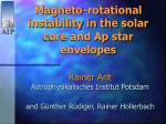 Magneto-rotational instability in the solar core and Ap star envelopes