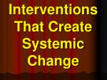 Interventions That Create Systemic Change