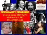 Personality Disorders Deanna Mercer MD FRCPC MSIV March 21 2012 dmercer@toh.on