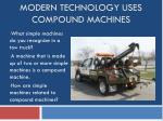 Modern Technology uses Compound Machines