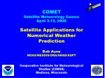 COMET Satellite Meteorology Course April 3-13, 2000