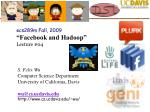 """ecs289m Fall, 2009 """"Facebook and Hadoop"""" Lecture #04"""