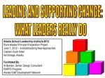LEADING AND SUPPORTING CHANGE: WHAT LEADERS REALLY DO
