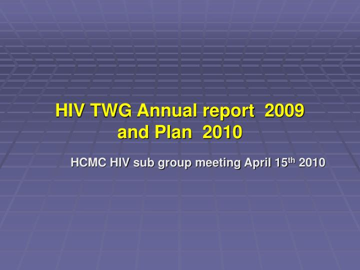 hiv twg annual report 2009 and plan 2010 n.