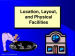 Location, Layout, and Physical Facilities