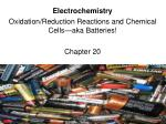 Electrochemistry Oxidation/Reduction Reactions and Chemical Cells—aka Batteries! Chapter 20