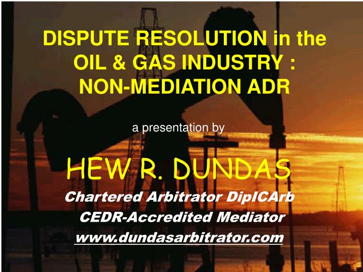 dispute resolution in the oil gas industry non mediation adr n.