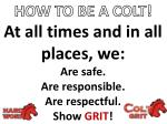 At all times and in all places, we: Are safe. Are responsible. Are respectful. Show GRIT !