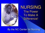 NURSING The Power To Make A  Difference!