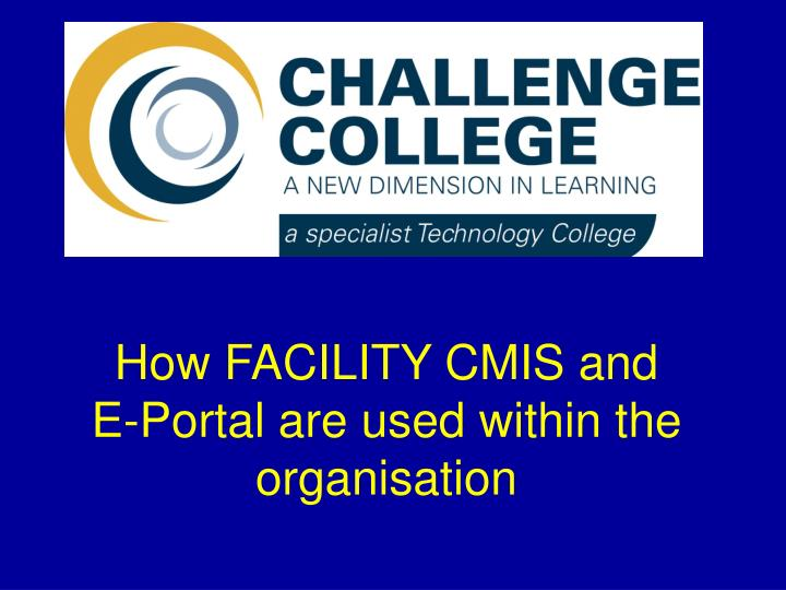 how facility cmis and e portal are used within the organisation n.