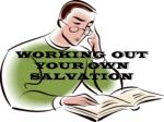 WORKING OUT YOUR OWN SALVATION