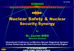 Nuclear Safety & Nuclear Security Synergy By Dr. Lucian BIRO Director General