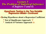 Lecture 5 The Problem of Statistical Inference (Chapters 5 and 8)