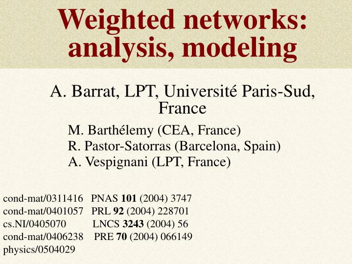 weighted networks analysis modeling a barrat lpt universit paris sud france n.