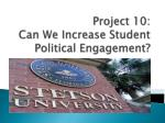 Project 10: Can We Increase Student Political Engagement?