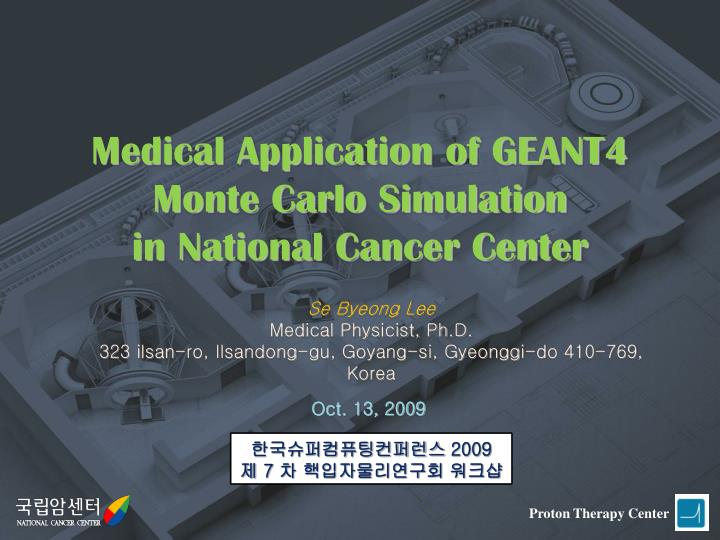 medical application of geant4 monte carlo simulation in national cancer center n.
