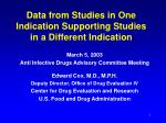 Data from Studies in One Indication Supporting Studies in a Different Indication