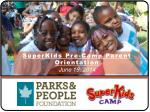 SuperKids  Pre-Camp Parent Orientation June 19, 2014