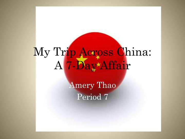 my trip across china a 7 day affair n.