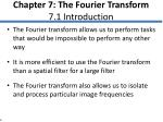 Chapter 7: The Fourier Transform 7.1 Introduction