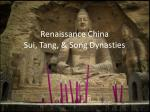 Renaissance China Sui, Tang, & Song Dynasties