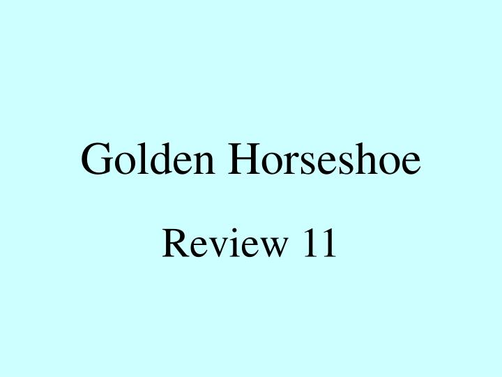 golden horseshoe n.