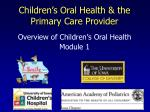 Overview of Children's Oral Health  Module 1