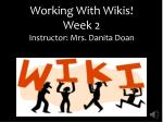 Working With Wikis! Week 2 Instructor: Mrs. Danita Doan