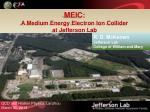 MEIC: A Medium Energy Electron Ion Collider at Jefferson Lab