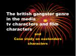 The british gangster genre in the media tv characters and film characters