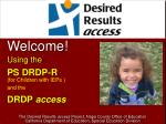 Welcome! Using the PS DRDP-R ( for Children with IEPs ) and the DRDP access