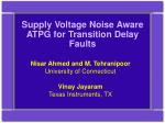Supply Voltage Noise Aware ATPG for Transition Delay Faults